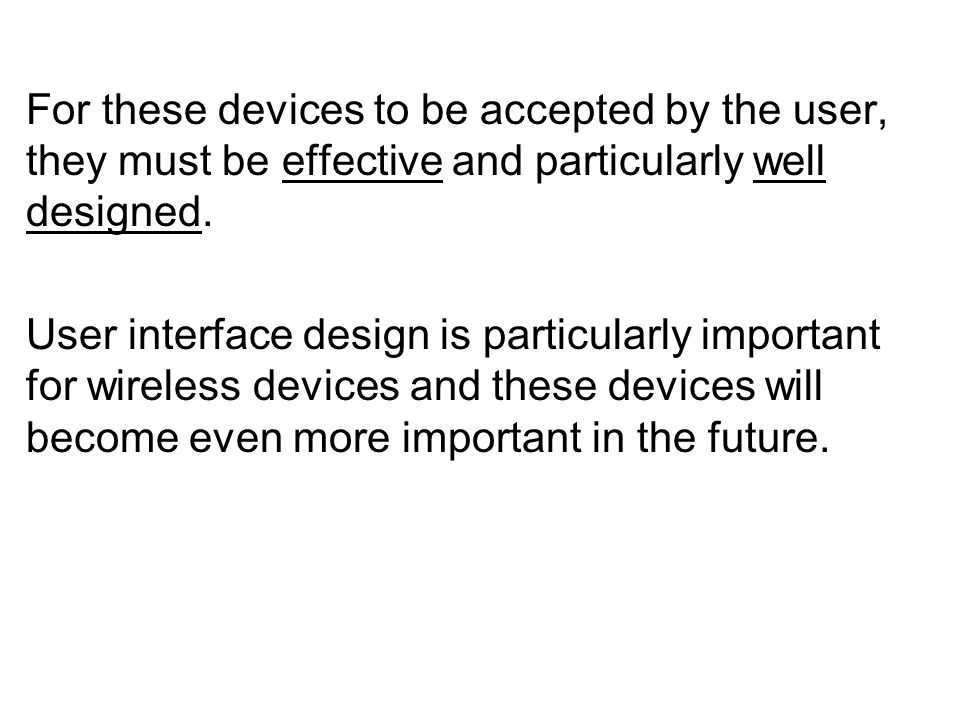 For these devices to be accepted by the user, they must be effective and particularly well designed.