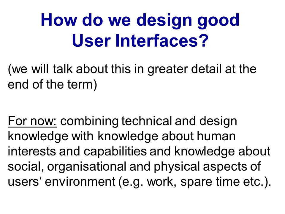 How do we design good User Interfaces.