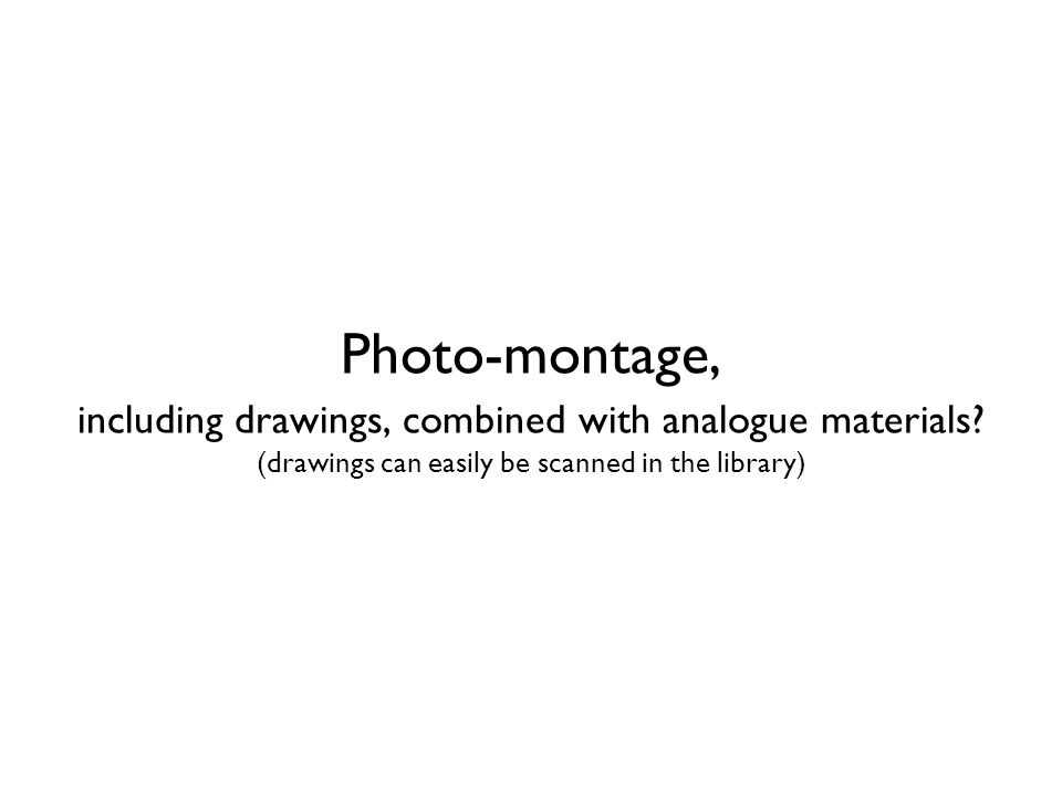 Photo-montage, including drawings, combined with analogue materials.
