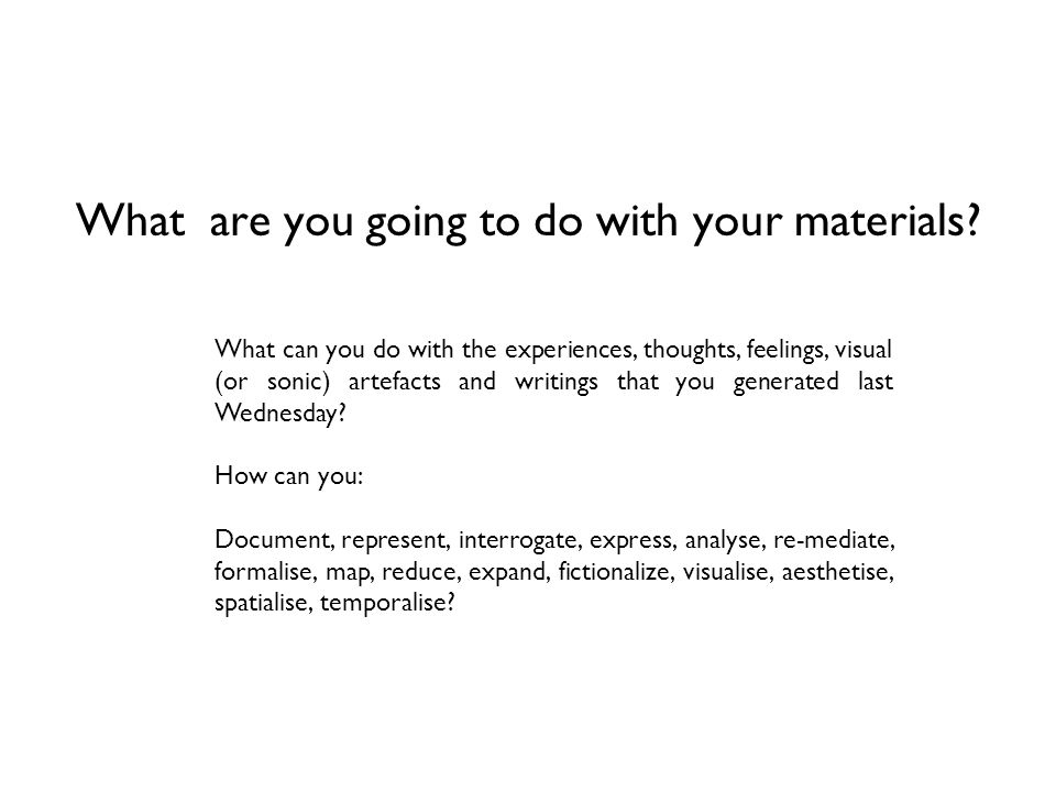 What are you going to do with your materials.