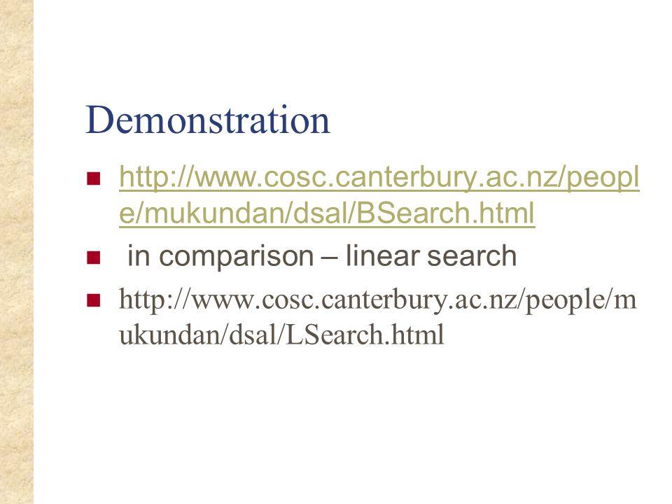 Demonstration http://www.cosc.canterbury.ac.nz/peopl e/mukundan/dsal/BSearch.html http://www.cosc.canterbury.ac.nz/peopl e/mukundan/dsal/BSearch.html