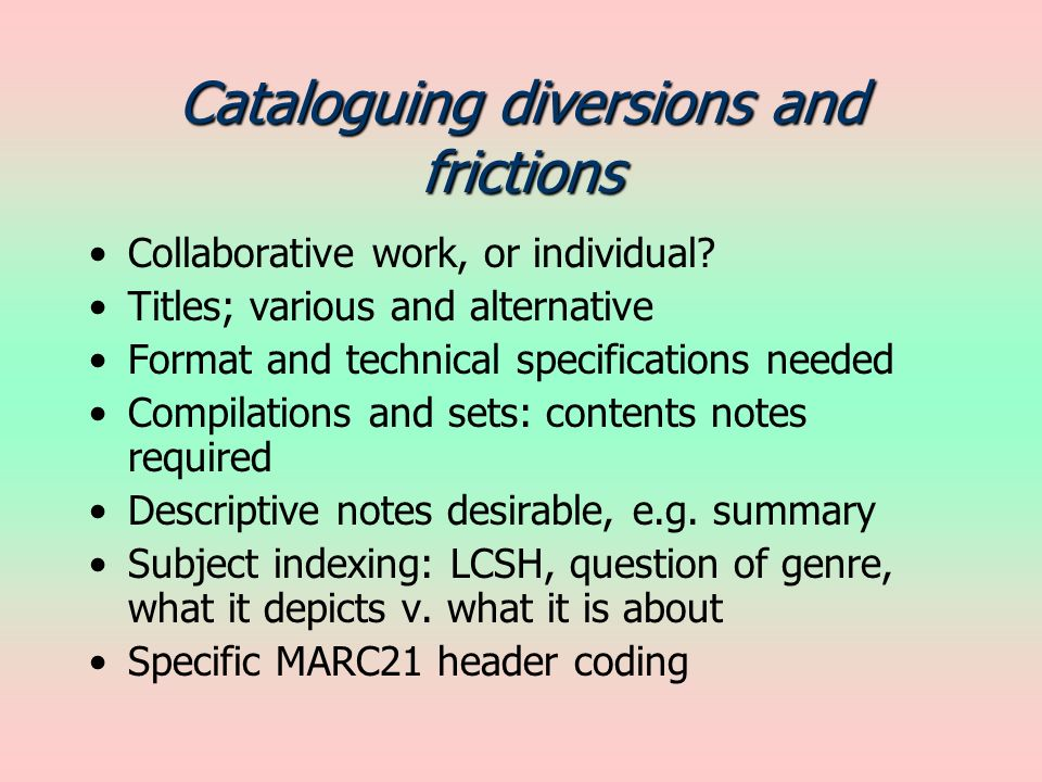 Cataloguing diversions and frictions Collaborative work, or individual.