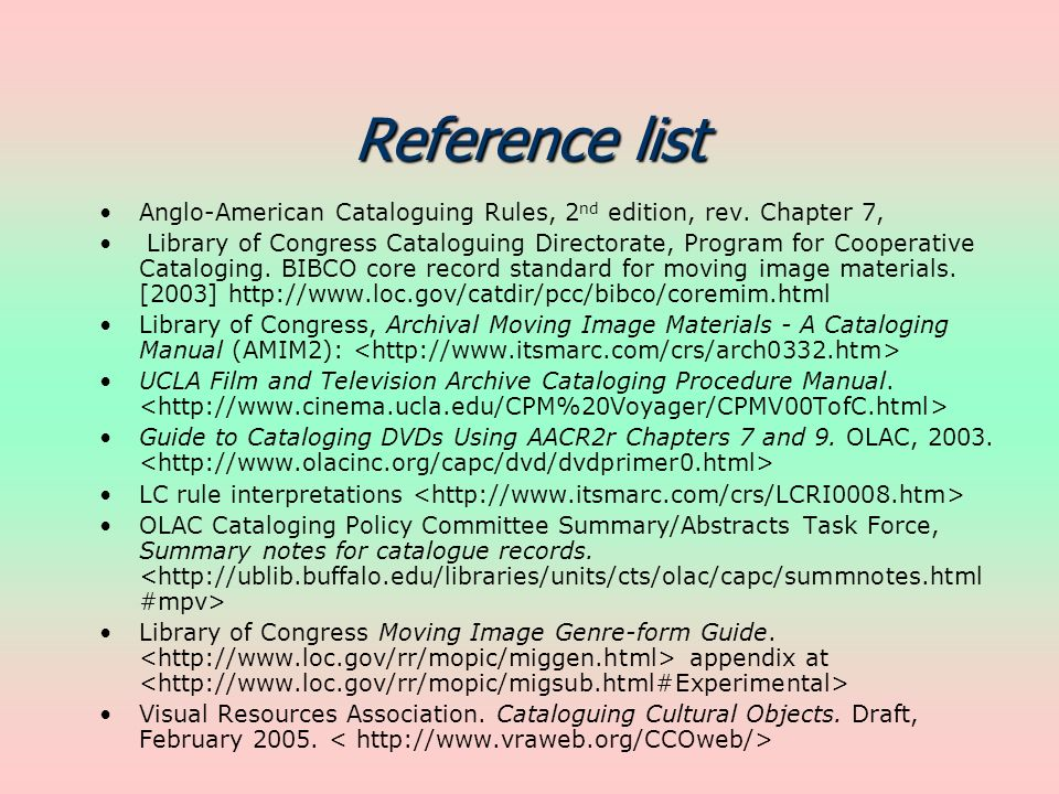 Reference list Anglo-American Cataloguing Rules, 2 nd edition, rev. Chapter 7, Library of Congress Cataloguing Directorate, Program for Cooperative Ca