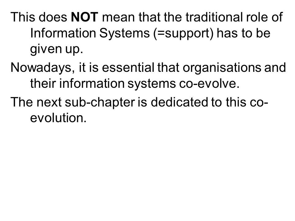 This does NOT mean that the traditional role of Information Systems (=support) has to be given up.