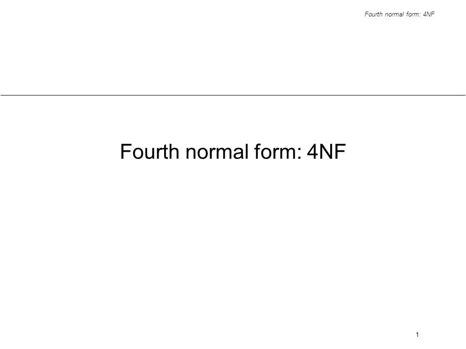 Fourth normal form: 4NF 1