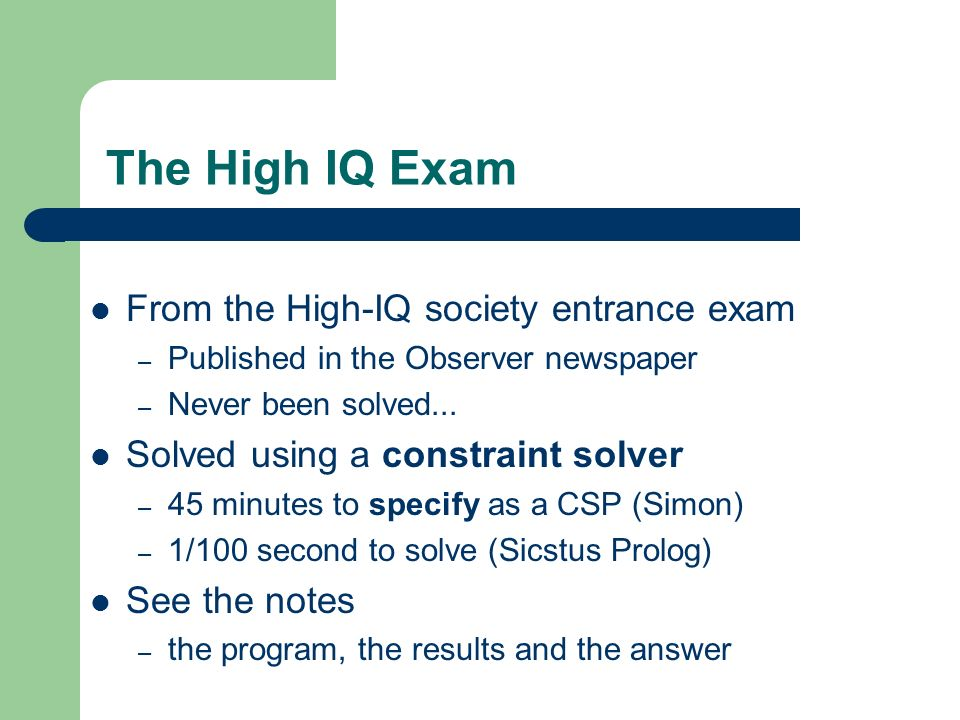 The High IQ Exam From the High-IQ society entrance exam – Published in the Observer newspaper – Never been solved... Solved using a constraint solver