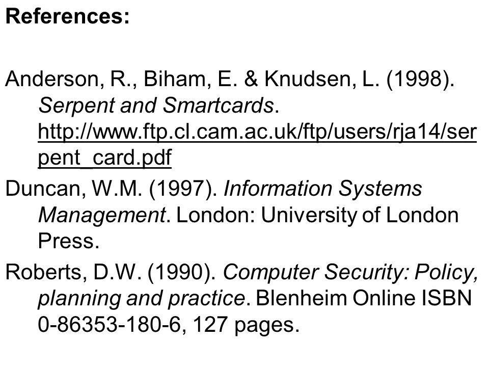 References: Anderson, R., Biham, E. & Knudsen, L. (1998). Serpent and Smartcards. http://www.ftp.cl.cam.ac.uk/ftp/users/rja14/ser pent_card.pdf http:/