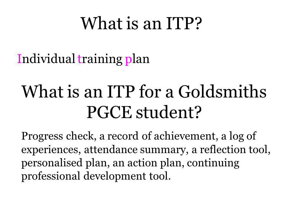 What is an ITP.Individual training plan What is an ITP for a Goldsmiths PGCE student.