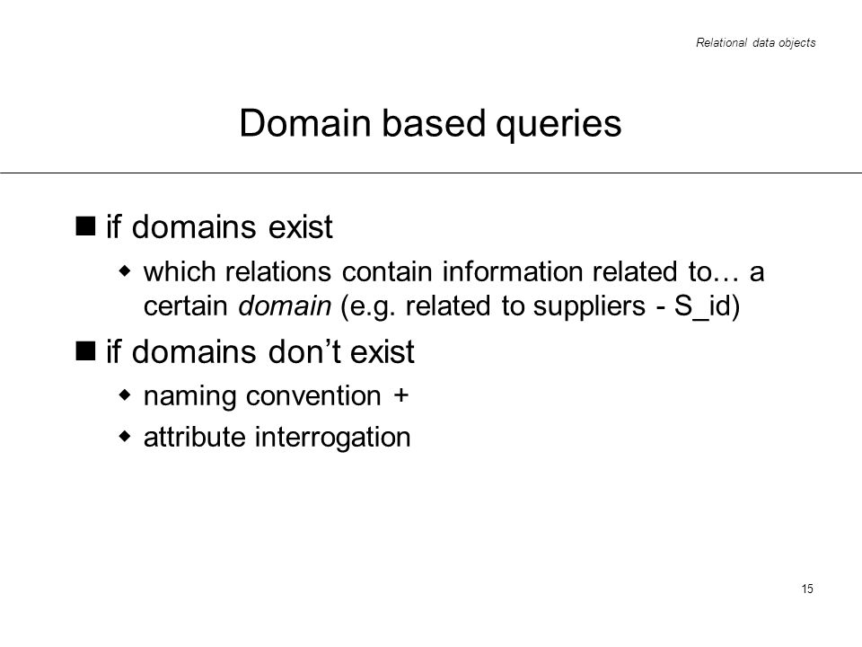 Relational data objects 15 Domain based queries if domains exist which relations contain information related to… a certain domain (e.g.
