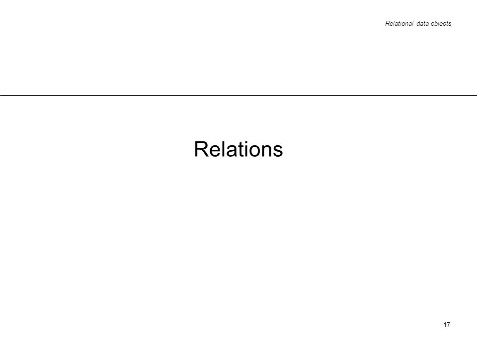 Relational data objects 17 Relations