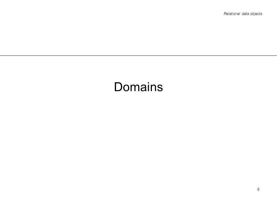 Relational data objects 6 Domains