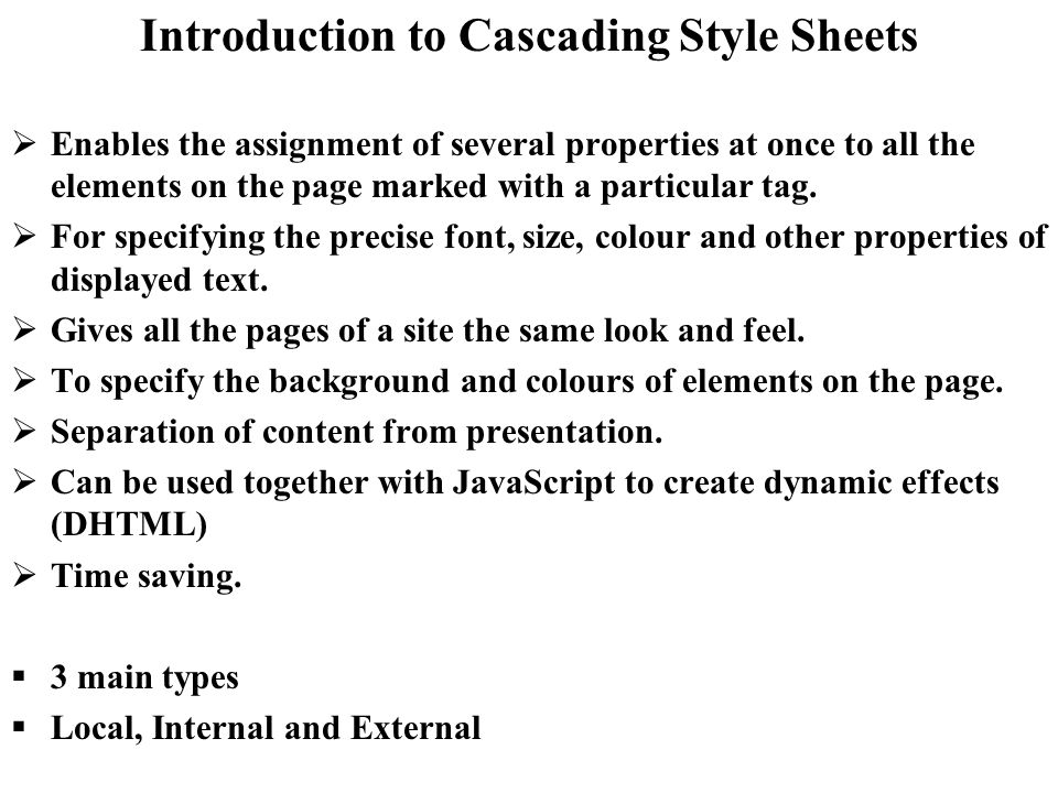 Introduction to Cascading Style Sheets Enables the assignment of several properties at once to all the elements on the page marked with a particular t