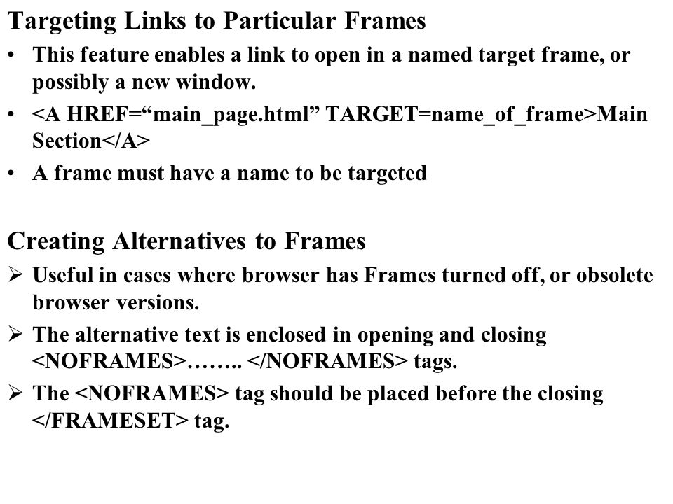 Targeting Links to Particular Frames This feature enables a link to open in a named target frame, or possibly a new window. Main Section A frame must