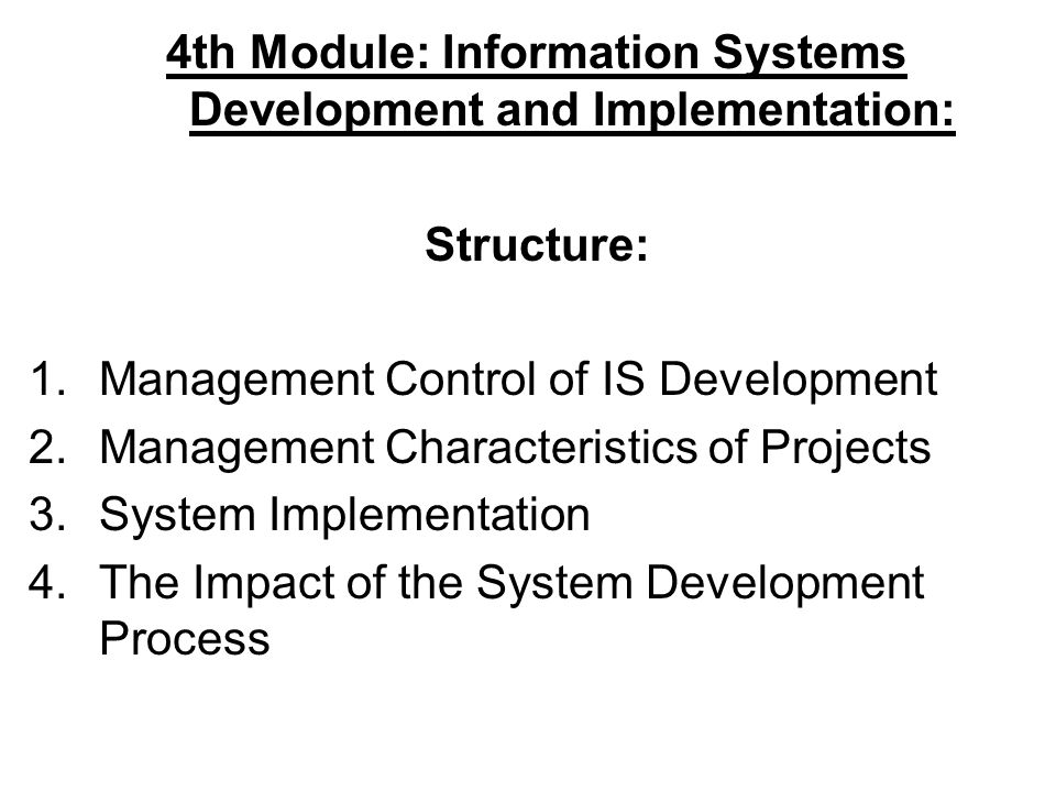 4th Module: Information Systems Development and Implementation: Structure: 1.Management Control of IS Development 2.Management Characteristics of Proj
