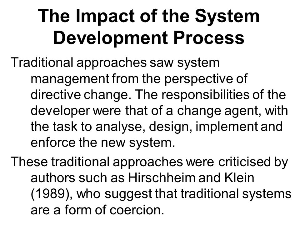 The Impact of the System Development Process Traditional approaches saw system management from the perspective of directive change. The responsibiliti