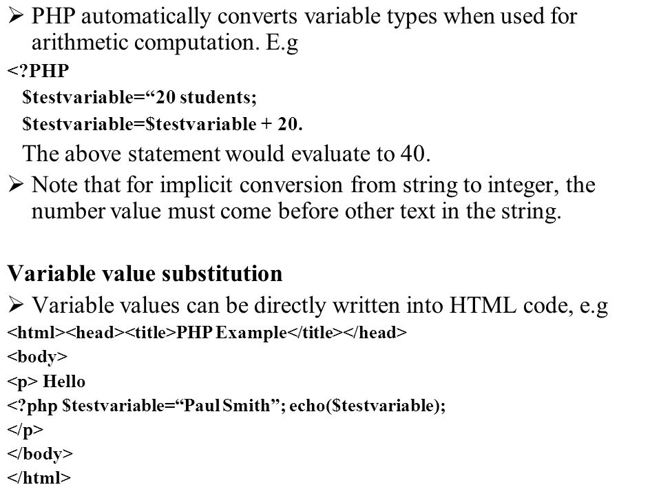 PHP automatically converts variable types when used for arithmetic computation. E.g <?PHP $testvariable=20 students; $testvariable=$testvariable + 20.