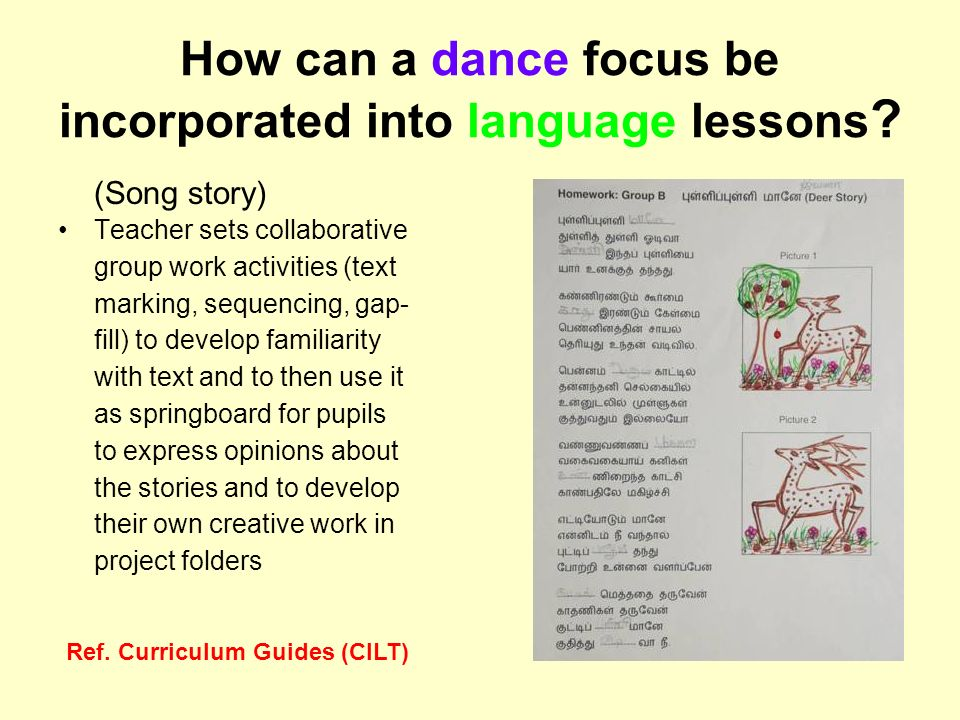 How can a dance focus be incorporated into language lessons ? (Song story) Teacher sets collaborative group work activities (text marking, sequencing,