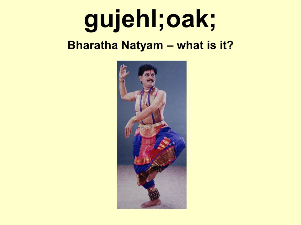gujehl;oak; Bharatha Natyam – what is it?