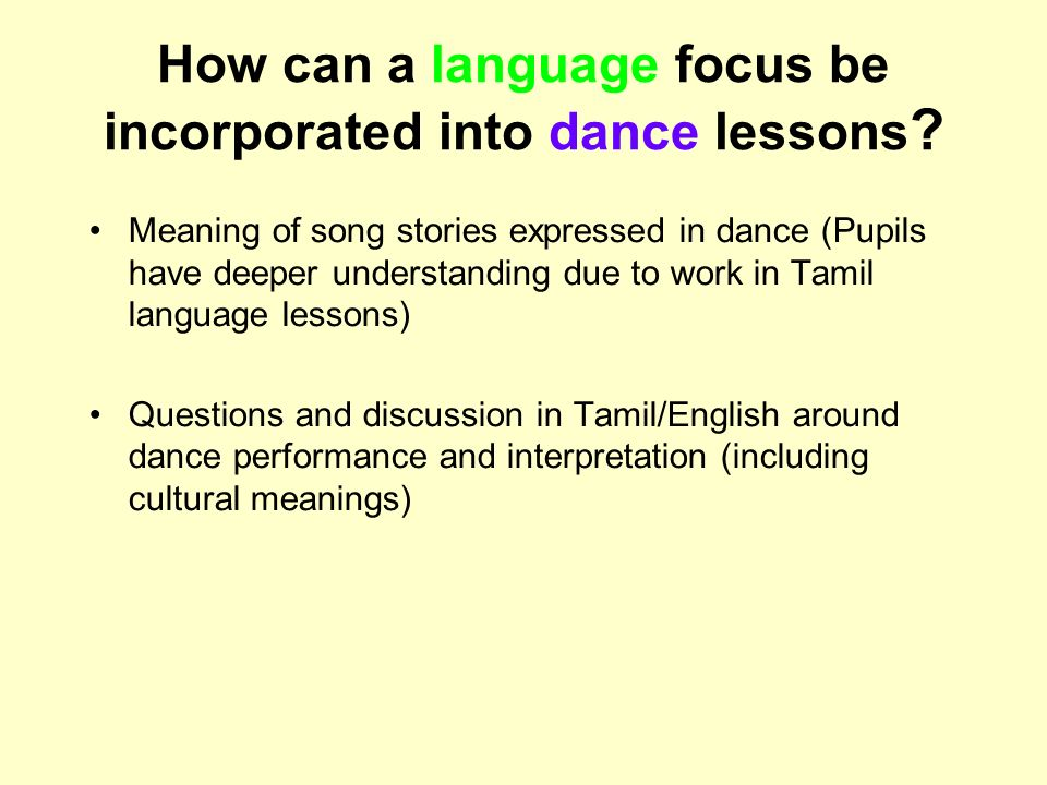 How can a language focus be incorporated into dance lessons ? Meaning of song stories expressed in dance (Pupils have deeper understanding due to work