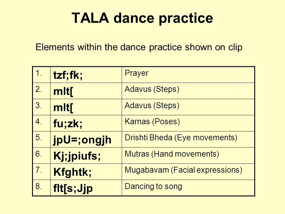 TALA dance practice 1.tzf;fk; Prayer 2. mlt[ Adavus (Steps) 3.