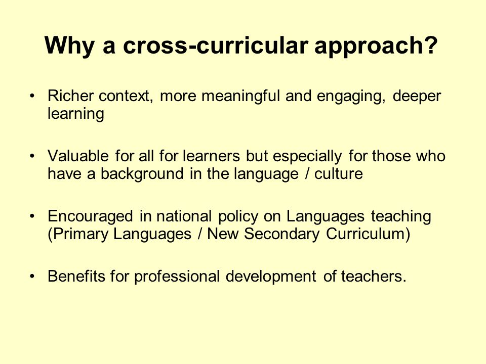 Why a cross-curricular approach? Richer context, more meaningful and engaging, deeper learning Valuable for all for learners but especially for those