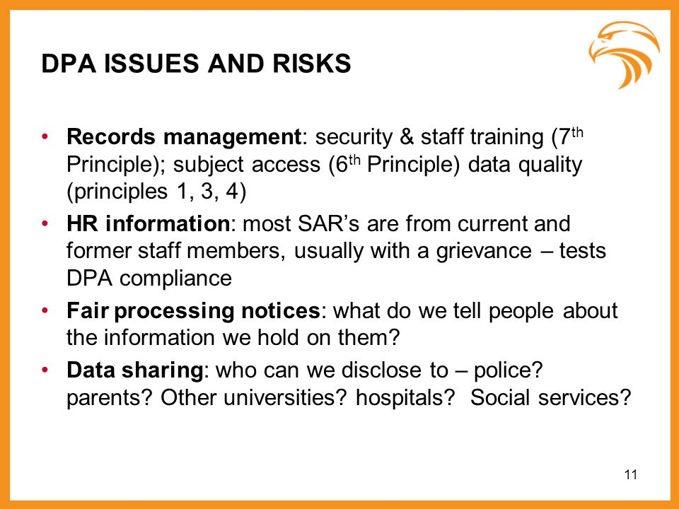 DPA ISSUES AND RISKS Records management: security & staff training (7 th Principle); subject access (6 th Principle) data quality (principles 1, 3, 4)