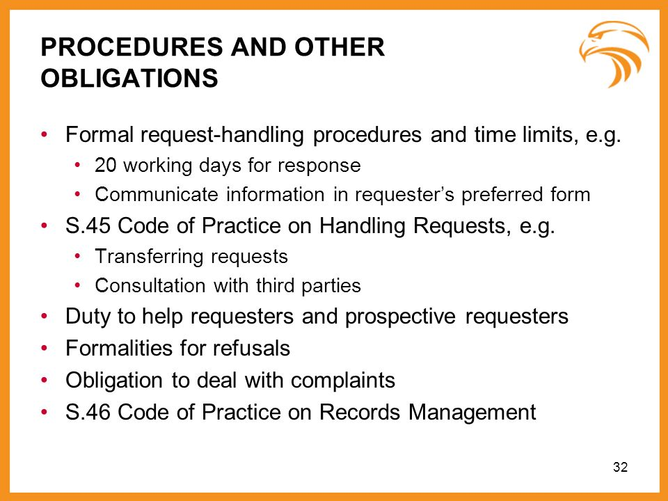 PROCEDURES AND OTHER OBLIGATIONS Formal request-handling procedures and time limits, e.g. 20 working days for response Communicate information in requ