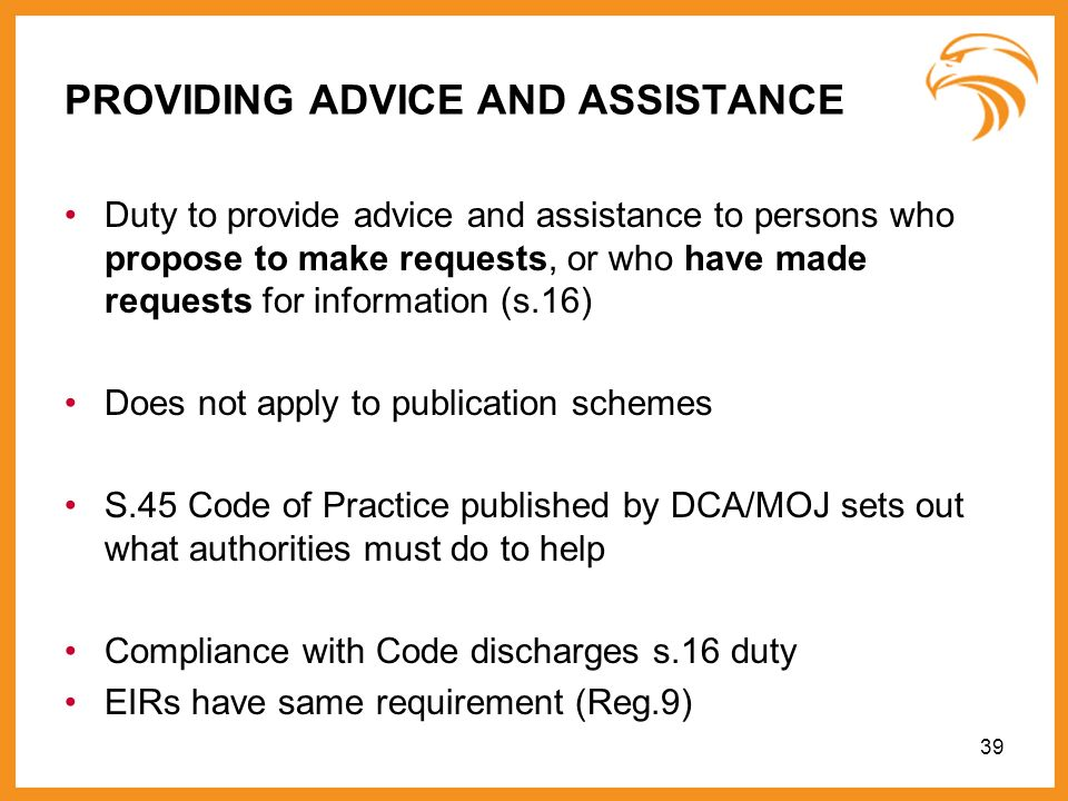 39 PROVIDING ADVICE AND ASSISTANCE Duty to provide advice and assistance to persons who propose to make requests, or who have made requests for inform