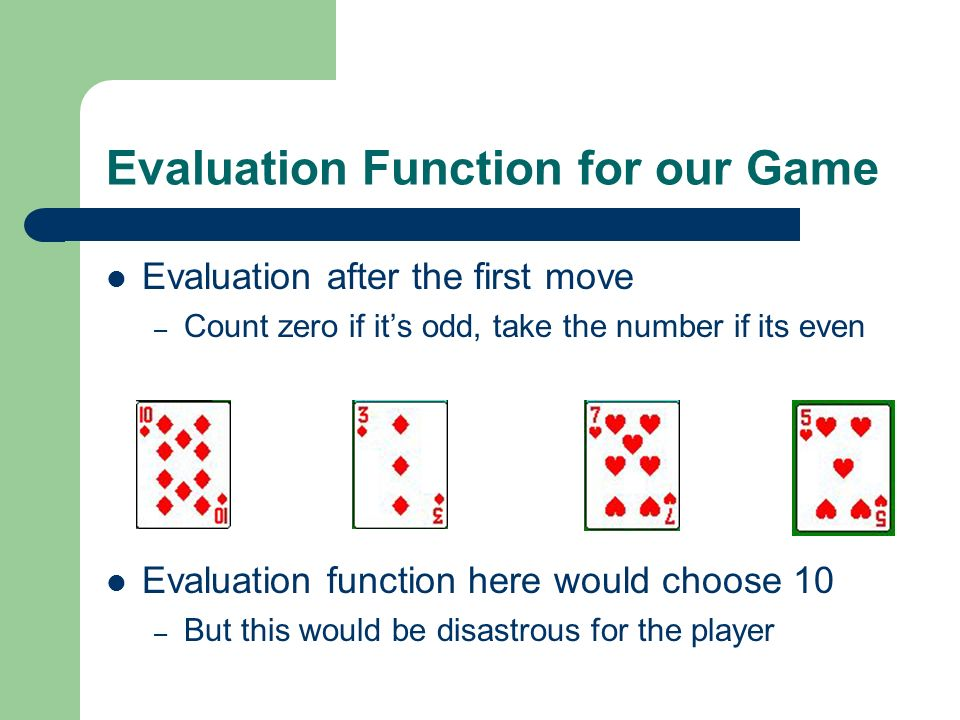 Evaluation Function for our Game Evaluation after the first move – Count zero if its odd, take the number if its even Evaluation function here would c