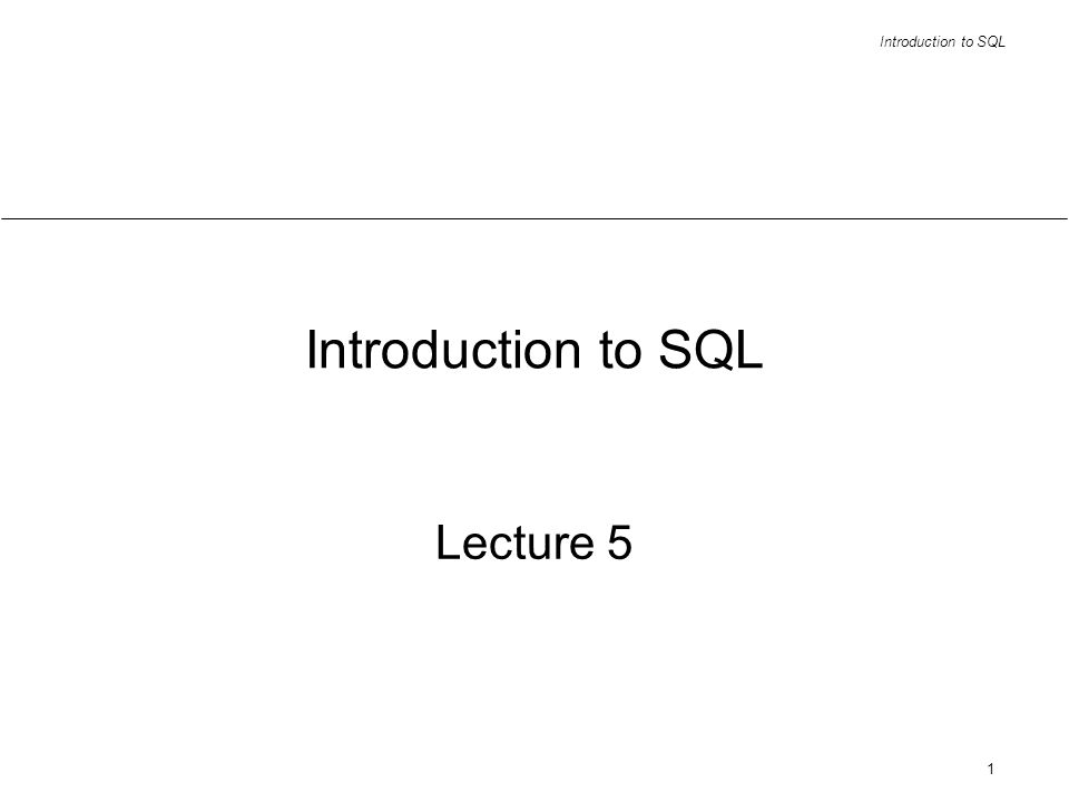 Introduction to SQL 1 Lecture 5
