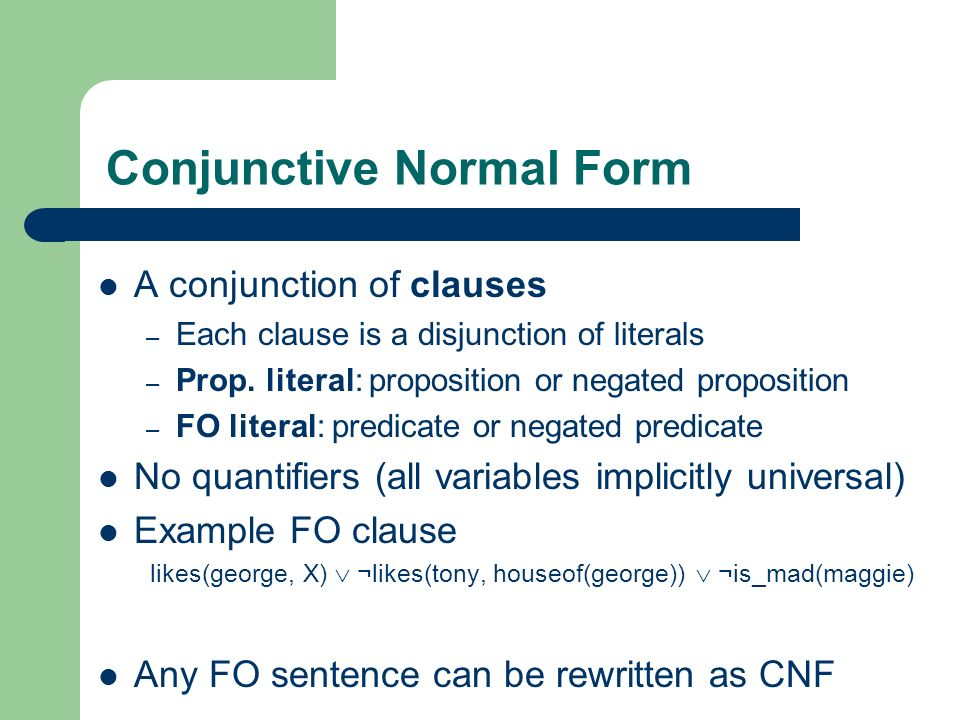 Converting FOL to CNF (see notes) 1.Eliminate implication/equivalence (rewrite) 2.