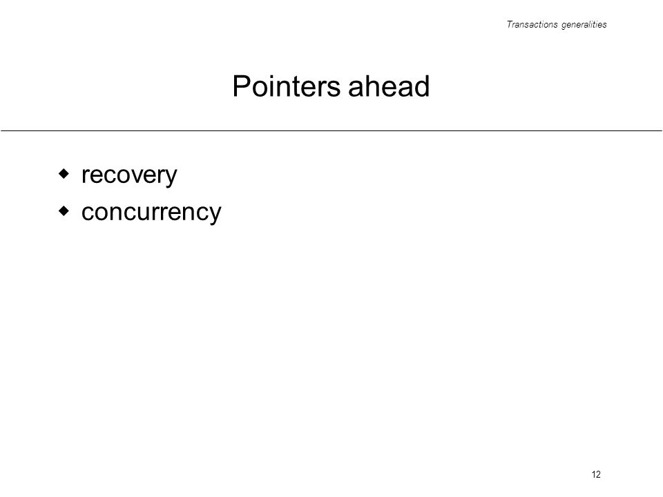 Transactions generalities 12 Pointers ahead recovery concurrency