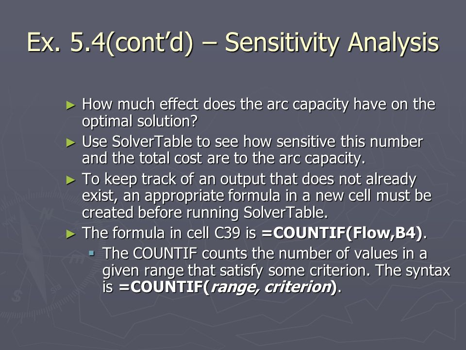 Ex. 5.4(contd) – Sensitivity Analysis How much effect does the arc capacity have on the optimal solution? How much effect does the arc capacity have o