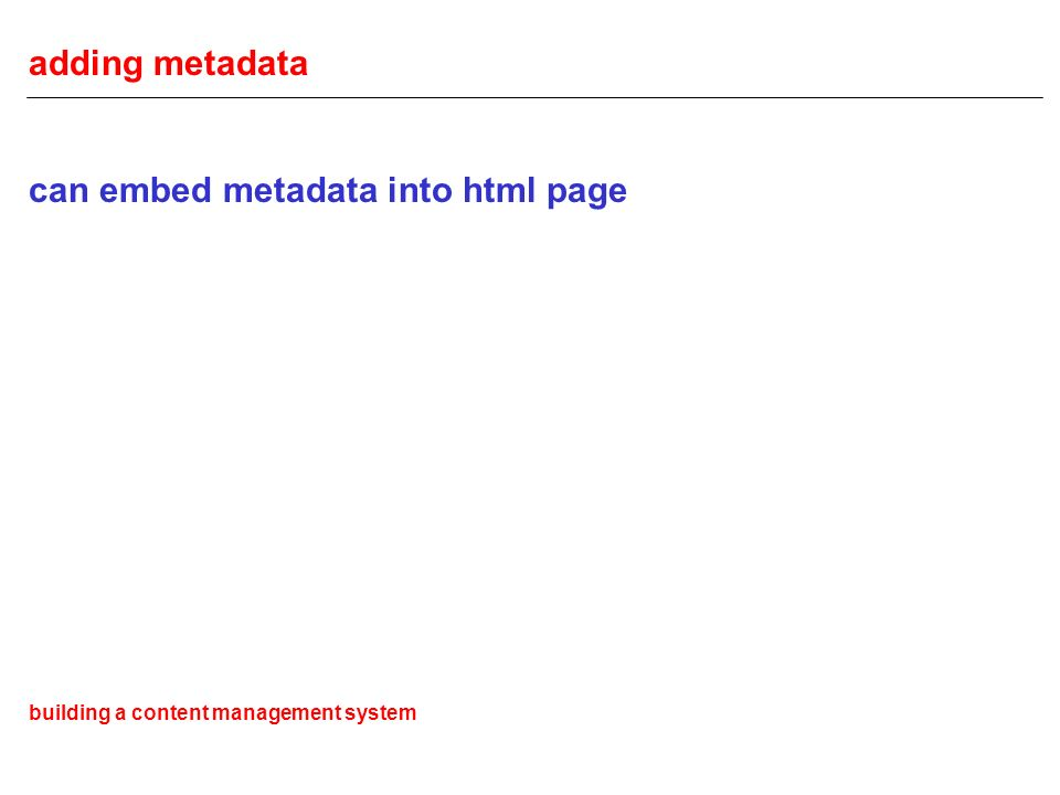 adding metadata can embed metadata into html page building a content management system