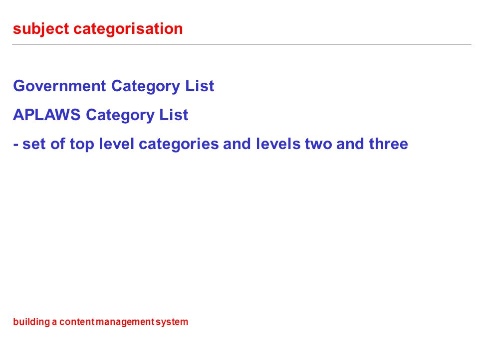 subject categorisation Government Category List APLAWS Category List - set of top level categories and levels two and three building a content management system