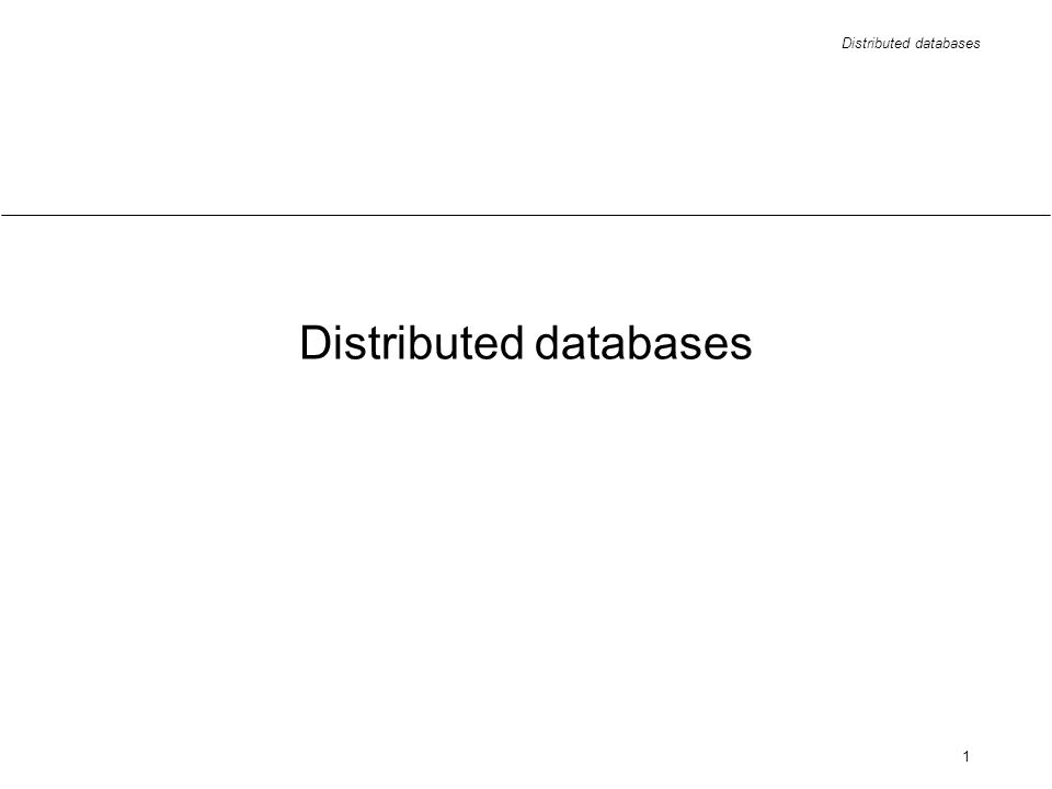 Distributed databases 12 Continuous operation greater reliability the probability that the system is running at any moment of time greater availability the probability that the system is running for a specified period of time