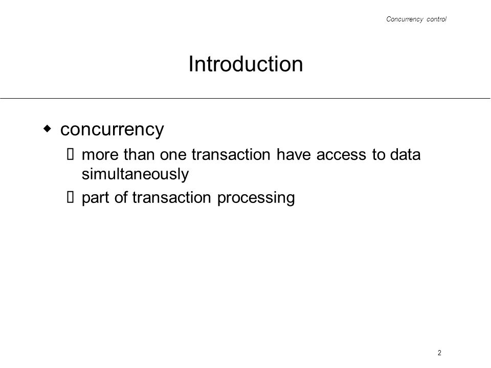 2 Introduction concurrency more than one transaction have access to data simultaneously part of transaction processing