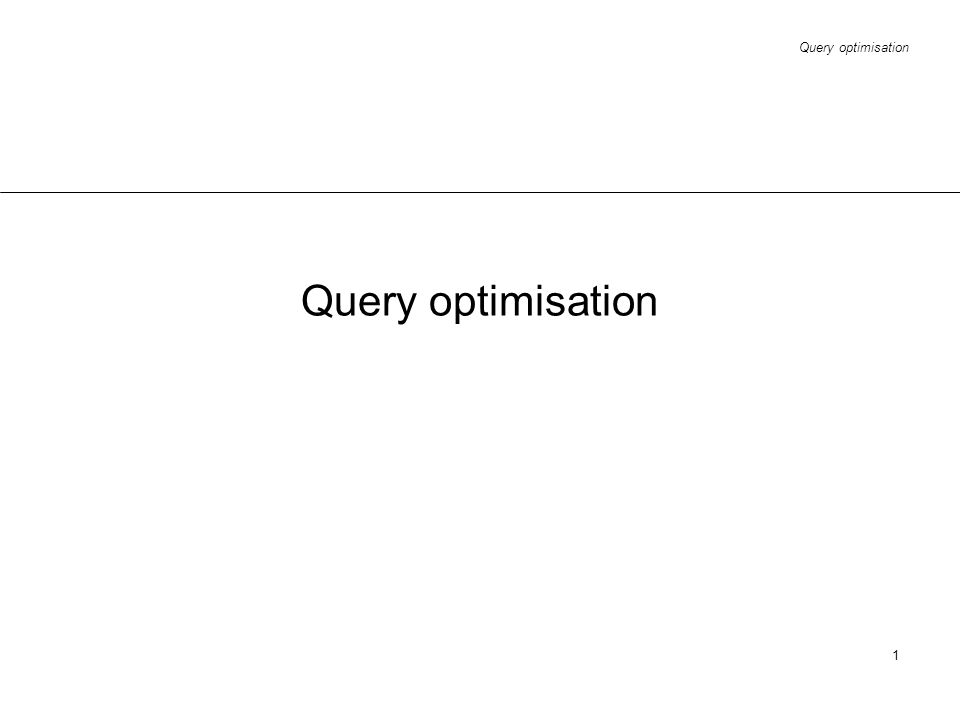 Query optimisation 1