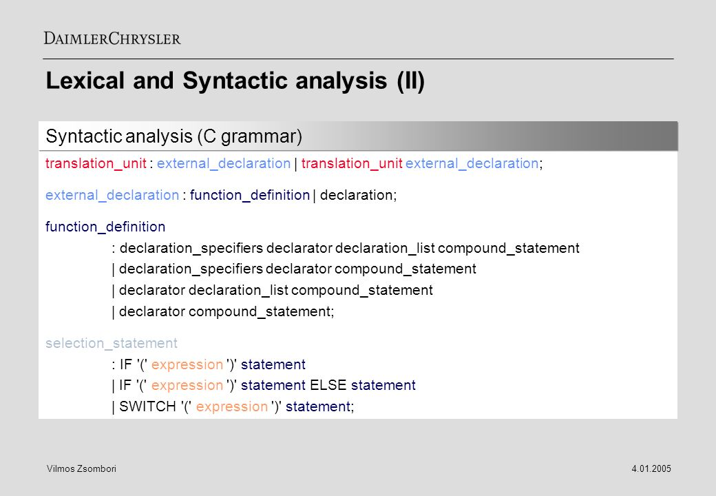 Vilmos Zsombori4.01.2005 Lexical and Syntactic analysis (II) translation_unit : external_declaration | translation_unit external_declaration; external