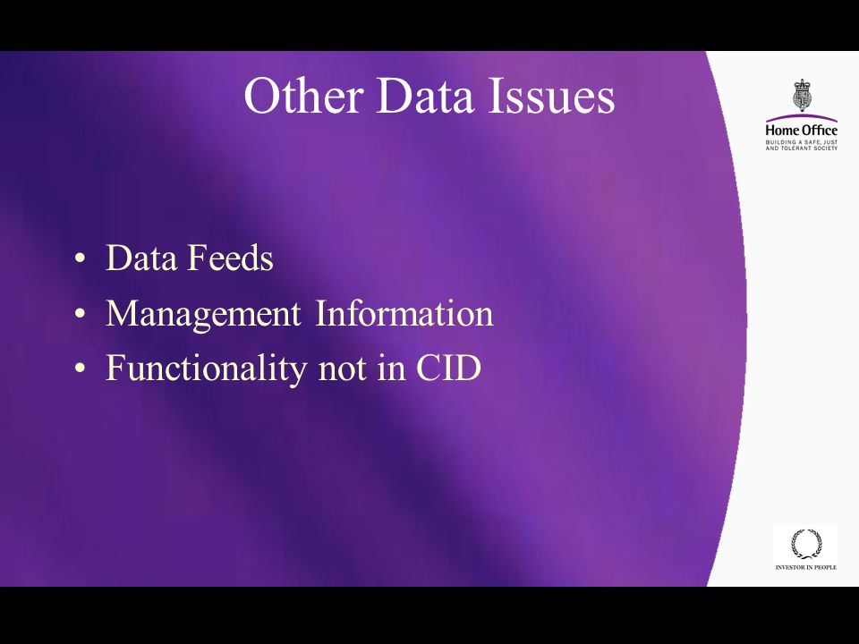 Other Data Issues Data Feeds Management Information Functionality not in CID