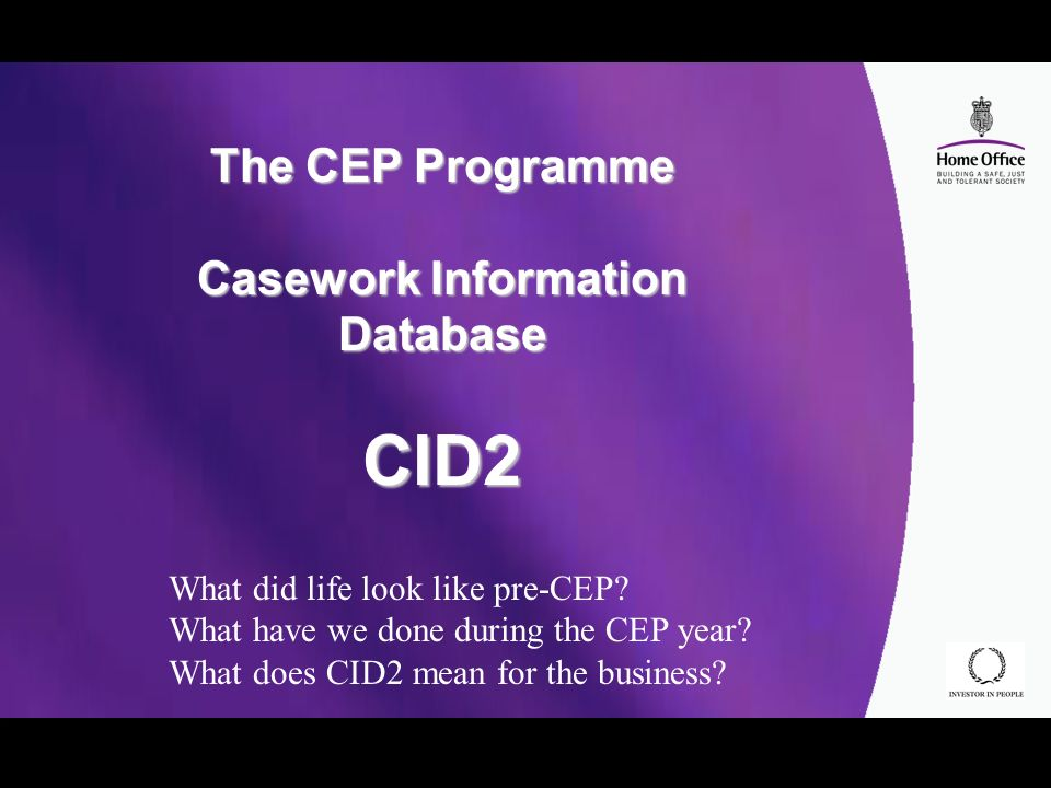 The CEP Programme Casework Information Database CID2 What did life look like pre-CEP.