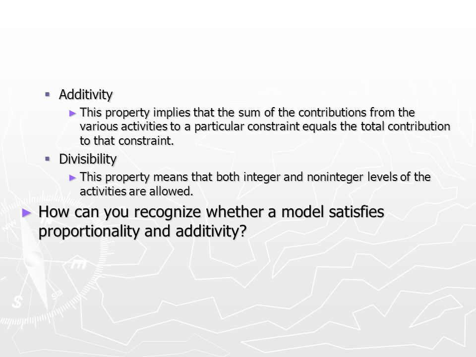 Additivity Additivity This property implies that the sum of the contributions from the various activities to a particular constraint equals the total