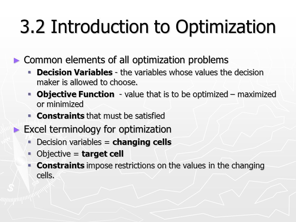 3.2 Introduction to Optimization Common elements of all optimization problems Common elements of all optimization problems Decision Variables - the va