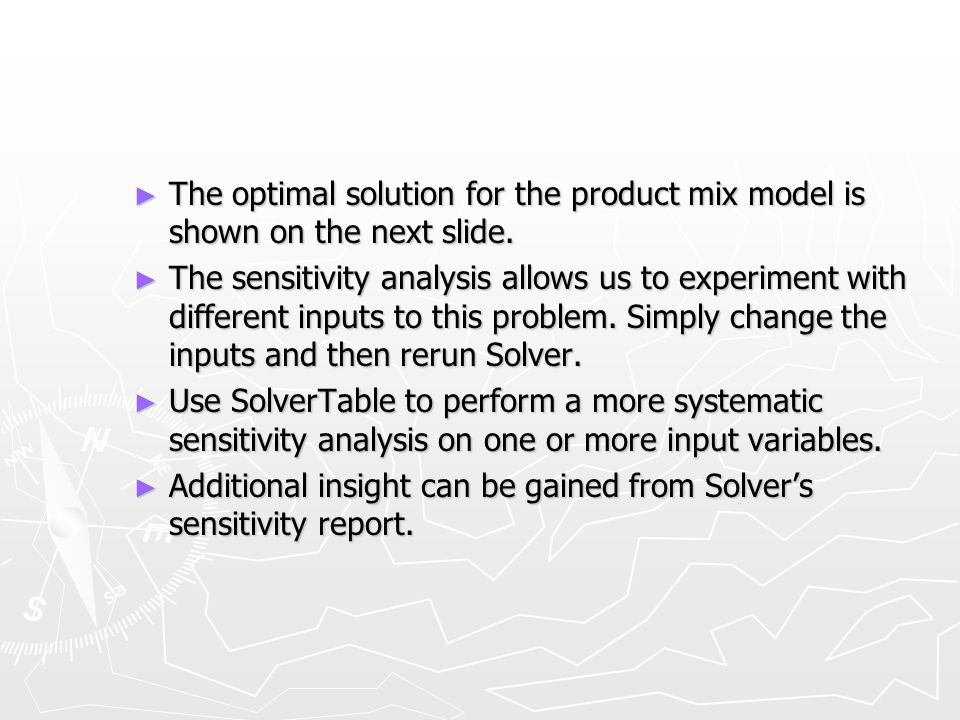 The optimal solution for the product mix model is shown on the next slide. The optimal solution for the product mix model is shown on the next slide.