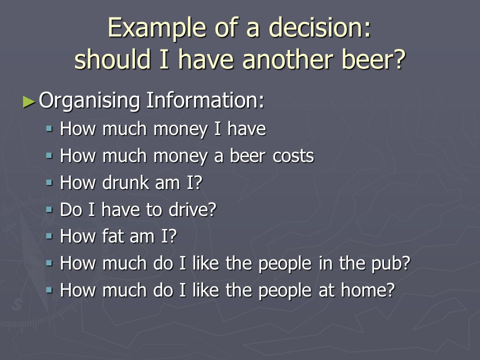 Example of a decision: should I have another beer.