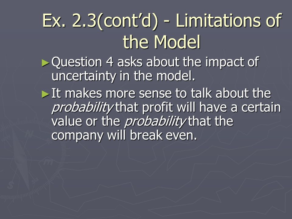 Ex. 2.3(contd) - Limitations of the Model Question 4 asks about the impact of uncertainty in the model. Question 4 asks about the impact of uncertaint