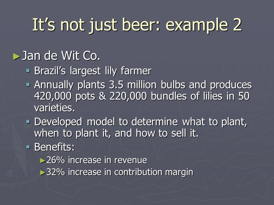Its not just beer: example 2 Jan de Wit Co. Jan de Wit Co. Brazils largest lily farmer Brazils largest lily farmer Annually plants 3.5 million bulbs a