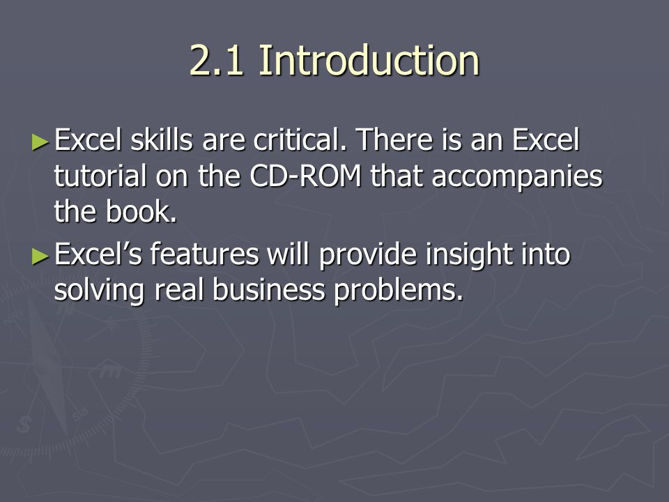 2.1 Introduction Excel skills are critical. There is an Excel tutorial on the CD-ROM that accompanies the book. Excel skills are critical. There is an