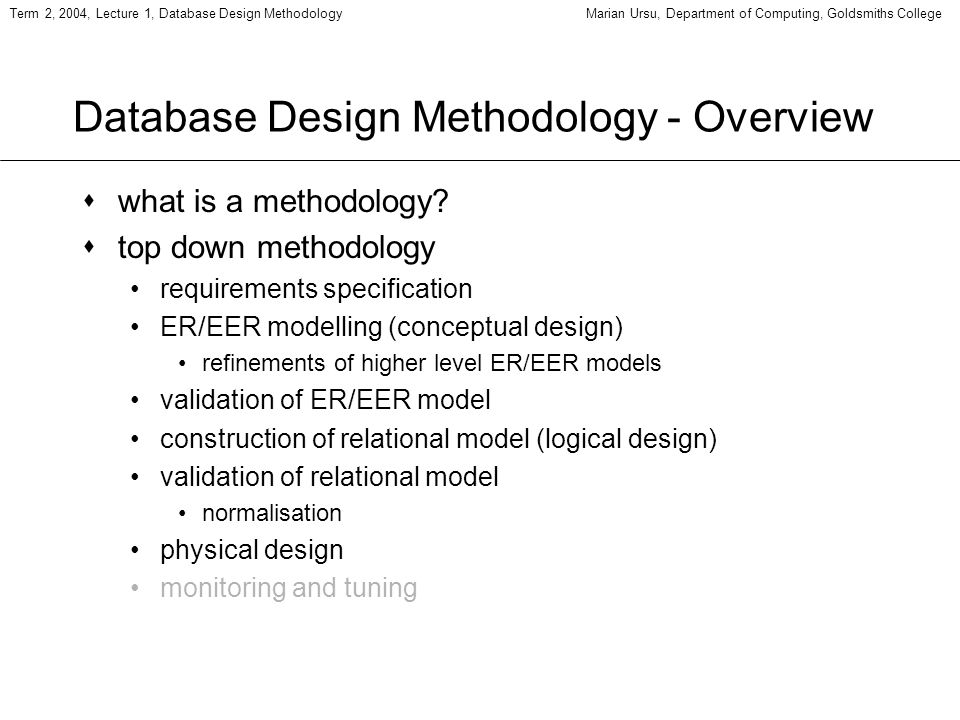Term 2, 2004, Lecture 1, Database Design MethodologyMarian Ursu, Department of Computing, Goldsmiths College Database Design Methodology - Overview sw