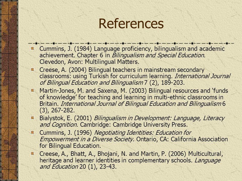 References Cummins, J. (1984) Language proficiency, bilingualism and academic achievement.